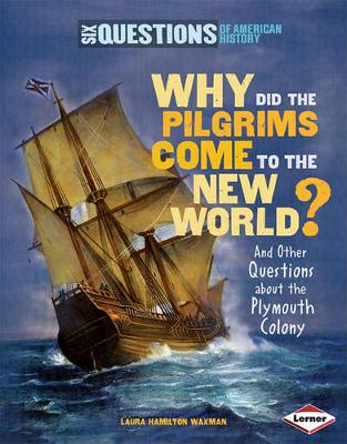 Why Did the Pilgrims Come to the New World? by Laura Hamilton Waxman