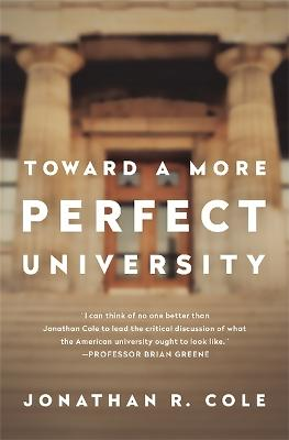 Toward a More Perfect University by Jonathan Cole