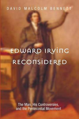 Edward Irving Reconsidered by David Malcolm Bennett