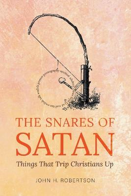 The Snares of Satan: Things That Trip Christians Up by John Robertson