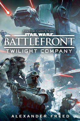 Star Wars: Battlefront: Twilight Company by Alexander Freed
