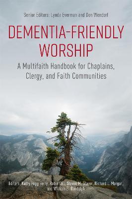 Dementia-Friendly Worship: A Multifaith Handbook for Chaplains, Clergy, and Faith Communities by Steven Glazer
