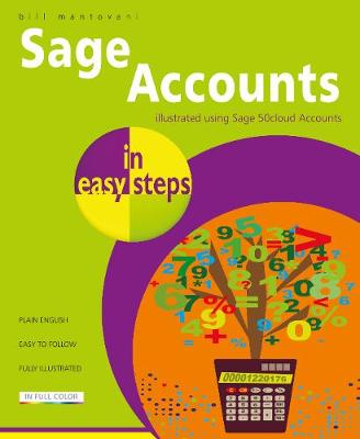 Sage Accounts in easy steps: Illustrated using Sage 50cloud by Bill Mantovani