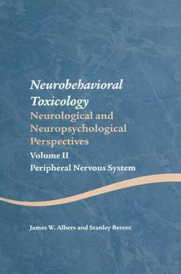 Neurobehavioral Toxicology: Neurological and Neuropsychological Perspectives by James W. Albers