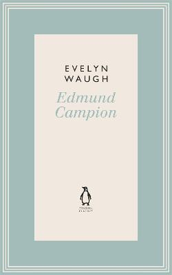 Edmund Campion: Jesuit and Martyr (9) by Evelyn Waugh