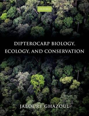 Dipterocarp Biology, Ecology, and Conservation by Jaboury Ghazoul