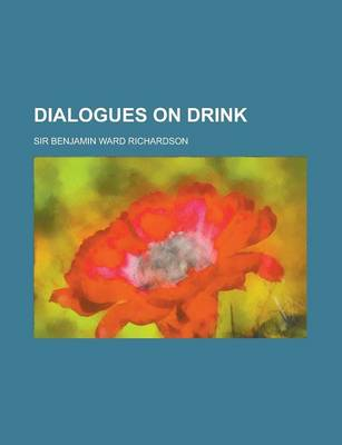 Dialogues on Drink by Benjamin Ward Richardson