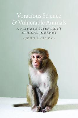 Voracious Science and Vulnerable Animals by John P. Gluck