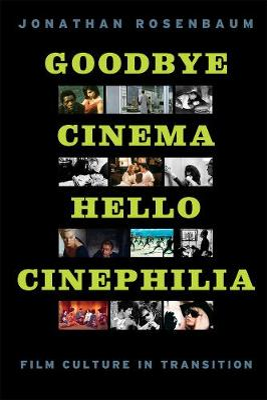 Goodbye Cinema, Hello Cinephilia by Jonathan Rosenbaum