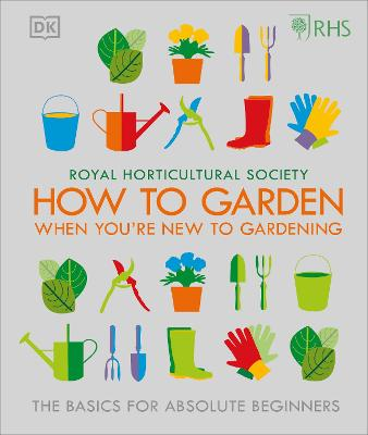 RHS How To Garden When You're New To Gardening by Royal Horticultural Society (DK Rights) (DK IPL)