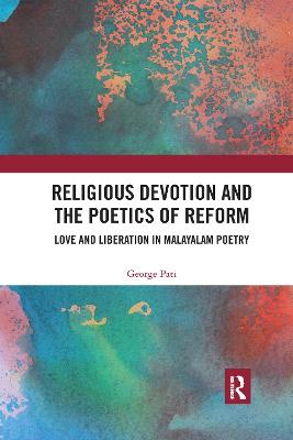 Religious Devotion and the Poetics of Reform: Love and Liberation in Malayalam Poetry book