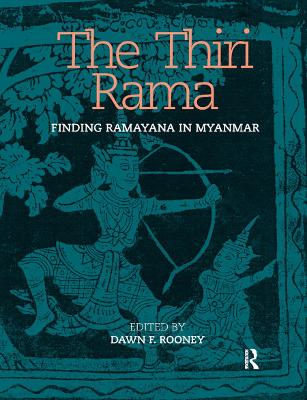 The The Thiri Rama: Finding Ramayana in Myanmar by Dawn F. Rooney