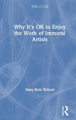 Why It's OK to Enjoy the Work of Immoral Artists by Mary Beth Willard