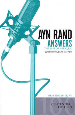 Ayn Rand Answers: The Best of Her Q & A (Centenary Edition) book