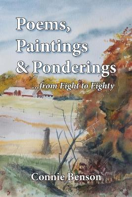 Poems, Paintings & Ponderings: From Eight to Eighty by Connie Benson