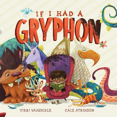 If I Had A Gryphon by Cale Atkinson