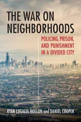 The War on Neighborhoods by Ryan Lugalia-Hollon