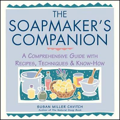 The Soap Maker's Companion by Susan Miller Cavitch