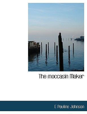 The Moccasin Maker by E Pauline Johnson
