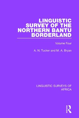 Linguistic Survey of the Northern Bantu Borderland: Volume Four by A. N. Tucker