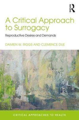 A Critical Approach to Surrogacy by Damien W. Riggs