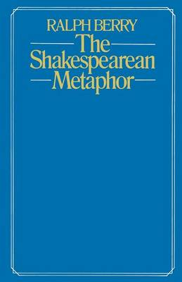 The Shakespearean Metaphor by Ralph Berry