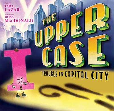 Upper Case, The: Trouble In Capital City by Tara Lazar