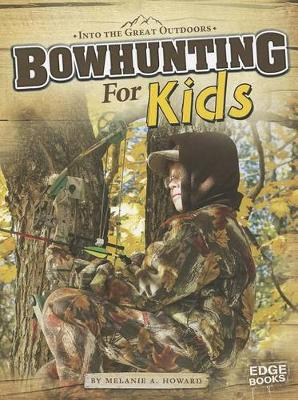 Bowhunting for Kids by ,Melanie,A. Howard