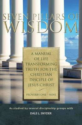 Seven Pillars of Wisdom by Dale L Snyder