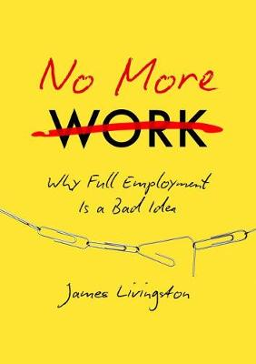 No More Work by James Livingston