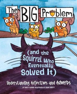 Big Problem (and the Squirrel Who Eventually Solved It) by Nancy Loewen
