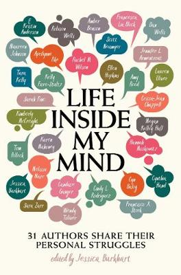Life Inside My Mind: 31 Authors Share Their Personal Struggles by Jessica Burkhart