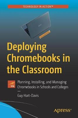 Deploying Chromebooks in the Classroom: Planning, Installing, and Managing Chromebooks in Schools and Colleges by Guy Hart-Davis