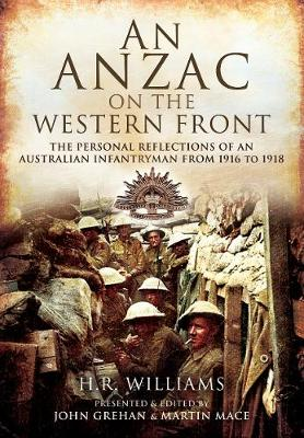 An Anzac on the Western Front: The Personal Recollections of an Australian Infantryman from 1916 to 1918 by H R WIlliams