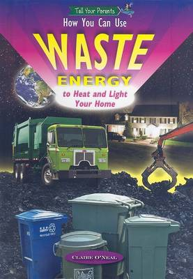 How You Can Use Waste Energy to Heat and Light Your Home by Claire O'Neal