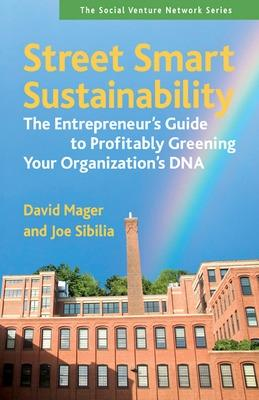 Street Smart Sustainability: The Entrepreneurs Guide to Profitably Greening Your Organizations DNA book