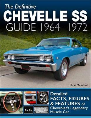 The Definitive Chevelle SS Guide 1964-1972 by Dale McIntosh