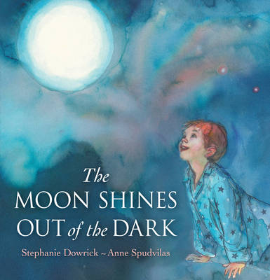The Moon Shines Out of the Dark by Stephanie Dowrick