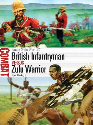 The British Infantryman vs Zulu Warrior by Ian Knight