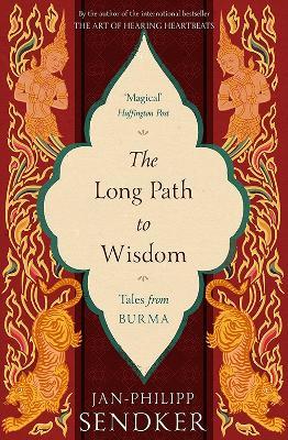 The Long Path to Wisdom: Tales From Burma by Jan-Philipp Sendker