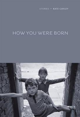 How You Were Born by Kate Cayley