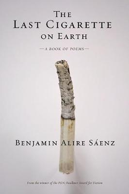 The Last Cigarette on Earth by Benjamin Alire Saenz