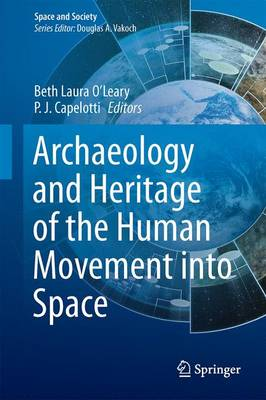 Archaeology and Heritage of the Human Movement into Space by Beth O'Leary