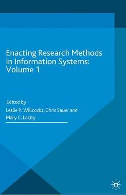 Enacting Research Methods in Information Systems: Volume 1 by Leslie P. Willcocks