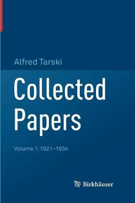Collected Papers: Volume 1: 1921-1934 by Alfred Tarski