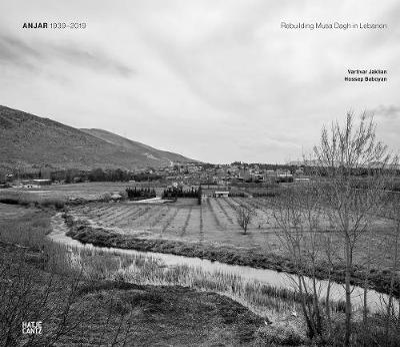 Anjar 1939-2019: Rebuilding Mussa Dagh in Lebanon by Artivar Jaklian