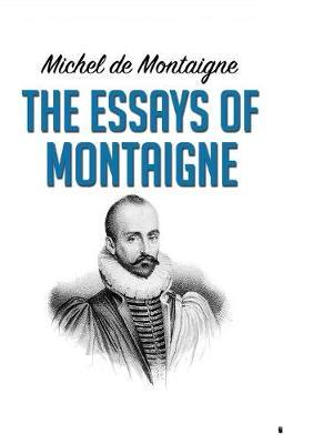 Essays of Montaigne by Michel Montaigne