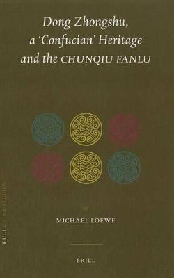 Dong Zhongshu, a `Confucian' Heritage and the <i>Chunqiu fanlu</i> by Michael Loewe