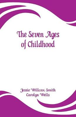 The Seven Ages of Childhood by Jessie Willcox Smith
