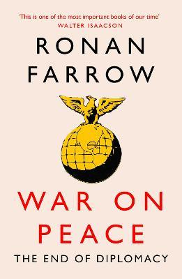 War on Peace: The Decline of American Influence by Ronan Farrow